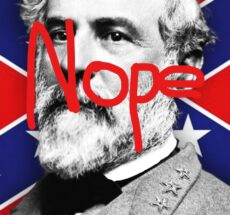 "Image of Robert E Lee with a confederate flag background, and the word ""Nope"" written over his face."