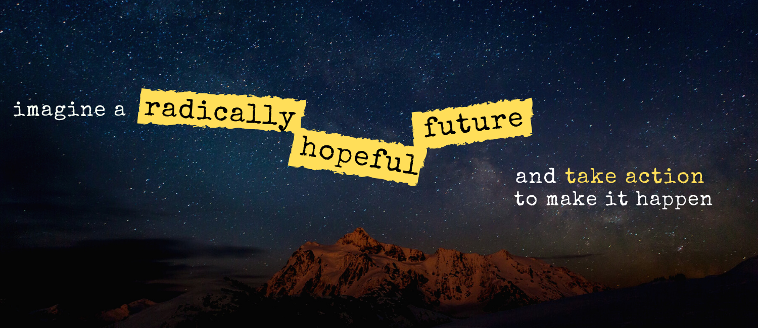 In the background, nighttime sky filled stars above mountain tops. In the foreground, the words imagine a radically hopeful future and take action to make it happen.