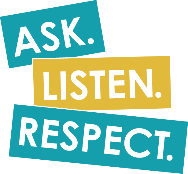 "Transparent image of teal and yellow rectangles with words that read ""Ask. Listen. Respect."""