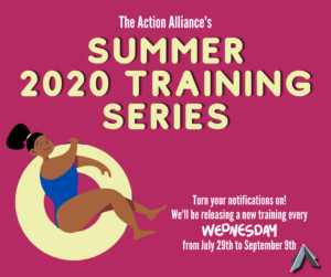 "Animated image of a person in an inner tube on a pink background with the text ""The Action Alliance's Summer 2020 Training Series"" and ""Turn your notifications on! We'll be releasing a new training every Wednesday from July 29th to September 9th"""